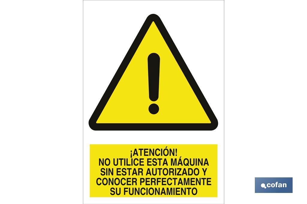 Atención! No utilice esta máquina sin estar autorizado y conocer perfectamente su funcionamiento