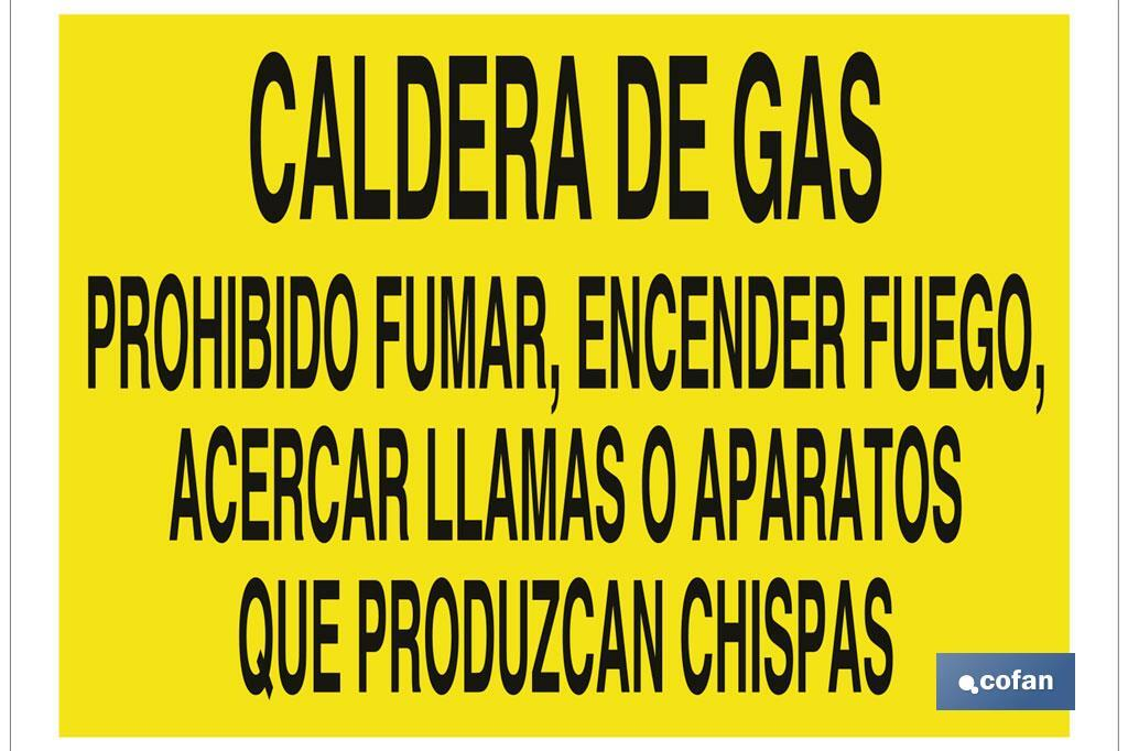 Caldera de gas, prohibido encender fuego, acercar llamas o aparatos que produzcan chispas